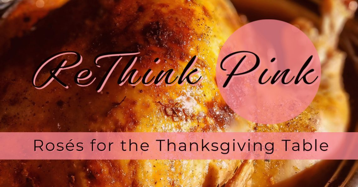 Rethink Pink Rosés for the Thanksgiving Table