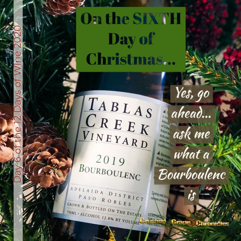 on the Sixth Day of Christmas, My true love gave to me, Day 6 2020 Tablas Creek Bourboulenc