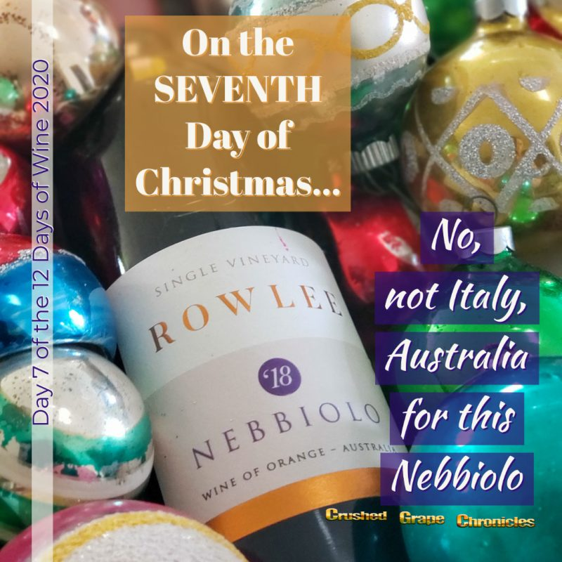 on the Seventh Day of Christmas, My true love gave to me, Day 7 2020 Rowlee Nebbiolo