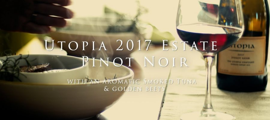 Utopia 2017 Estate Pinot with an Aromatic smoked Tuna and Golden Beets